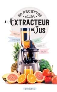 Isabelle Jeuge-Maynart et Ghislaine Stora - 60 recettes plaisir à l'extracteur de jus.
