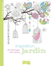 Isabelle Jeuge-Maynart et Ghislaine Stora - Inspiration jardin - 50 coloriages anti-stress.