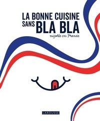 Isabelle Jeuge-Maynart et Ghislaine Stora - La bonne cuisine sans bla bla mijotée en France.