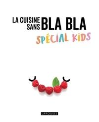 Isabelle Jeuge-Maynart et Ghislaine Stora - La cuisine sans bla bla - Spécial kids.