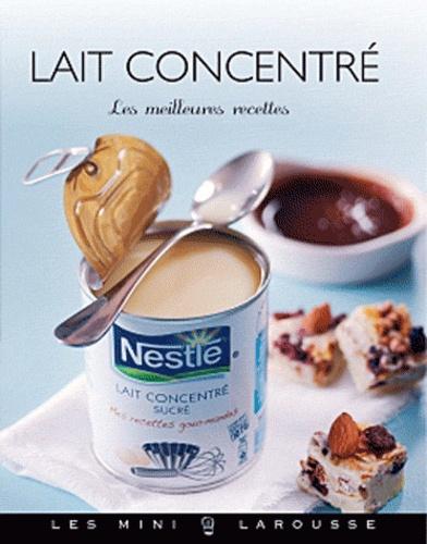 Isabelle Jeuge-Maynart et Ghislaine Stora - Lait concentré - Les meilleures recettes.