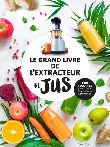 Le grand livre de l'extracteur de jus. 300 recettes pour faire le plein de vitamines