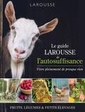 Isabelle Jeuge-Maynart et Ghislaine Stora - Le guide Larousse de l'autosuffisance - Vivre pleinement de presque rien.
