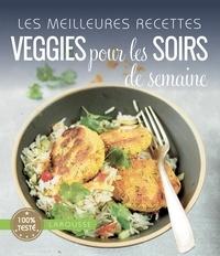 Isabelle Jeuge-Maynart et Ghislaine Stora - Les meilleures recettes veggies pour les soirs de la semaine.