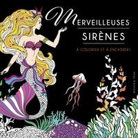 Isabelle Jeuge-Maynart et Ghislaine Stora - Merveilleuses sirènes à colorier et à encadrer !.