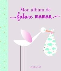 Isabelle Jeuge-Maynart et Ghislaine Stora - Mon album de future maman.