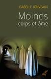 Isabelle Jonveaux - Moines, corps et âmes - Une sociologie de l'ascèse monastique contemporaine.