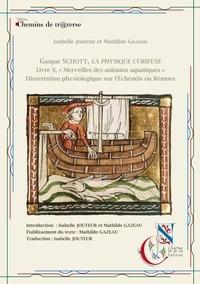 """Isabelle Jouteur et Mathilde Gazeau - Gaspar Schott - La physique Curieuse - Livre X """"Merveilles des animaux aquatiques"""" - Dissertation physiologique sur l'échénéis ou rémora."""