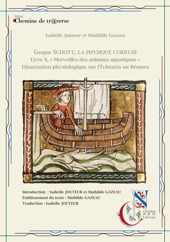 """Gaspar Schott - La physique Curieuse - Livre X """"Merveilles des animaux aquatiques"""". Dissertation physiologique sur l'échénéis ou rémora"""