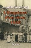 Isabelle Joz-Roland - L'esquisse d'un rêve, 1936 - Le Front populaire dans un village au bord de l'Oise.