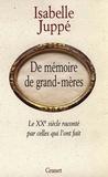 Isabelle Juppé - De mémoire de grand-mères.