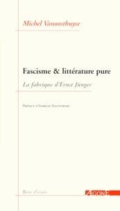 Isabelle Kalinowski et Michel Vanoosthuyse - Fascisme et littérature pure - La fabrique d'Ernst Jünger.