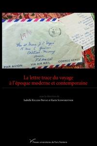 Isabelle Keller-Privat et Karin Schwerdtner - La lettre trace du voyage à l'époque moderne et contemporaine.