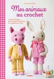 Isabelle Kessedjian - Mes animaux au crochet - 12 doudous, plus de 35 accessoires et un sac à dos.