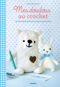 Isabelle Kessedjian et Fabrice Besse - Mes doudous au crochet - 20 adorables doudous et leurs accessoires.