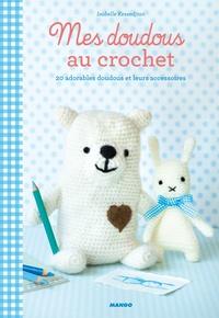 Isabelle Kessedjian - Mes doudous au crochet - 20 adorables doudous et leurs accessoires.