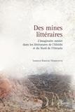 Isabelle Kirouac Massicotte - Des mines littéraires - L'imaginaire minier dans les littératures de l'Abitibi et du Nord de l'Ontario.