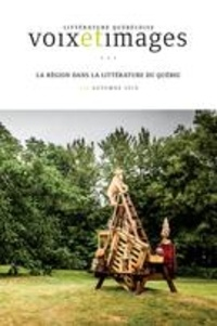 Isabelle Kirouac Massicotte et Elise Lepage - Voix et Images  : Voix et Images. Vol. 45 No. 1, Automne 2019 - La région dans la littérature du Québec.