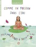 Isabelle Kosh - Comme un poisson dans l'eau - Yoga pour enfants à partir de 5 ans.