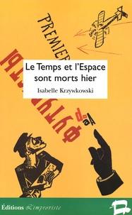 Isabelle Krzywkowski - Le Temps et l'Espace sont morts hier - Les années 1910-1920 : Poésie et poétique de la première avant-garde.