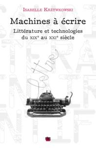 Isabelle Krzywkowski - Machines à écrire - Littérature et technologies du XIXe au XXIe siècle.