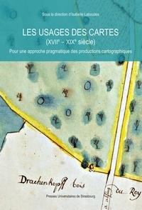 Isabelle Laboulais - Les usages des cartes (XVIIe-XIXe siècle) - Pour une approche pragmatique des productions cartographiques.