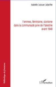 Isabelle Lacoue-Labarthe - Femmes, féminisme, sionisme dans la communauté juive de Palestine avant 1948.