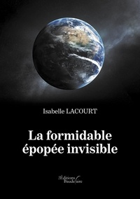 Isabelle Lacourt - La formidable épopée invisible.