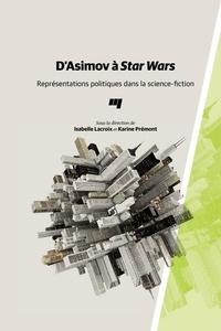 Isabelle Lacroix et Karine Prémont - D'Asimov à Star Wars - Représentations politiques dans la science-fiction.