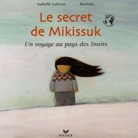 Isabelle Lafonta et  Barroux - Le secret de Mikissuk - Un voyage au pays des Inuits.