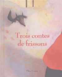 Isabelle Lafonta et Claire Degans - Trois contes de frissons.