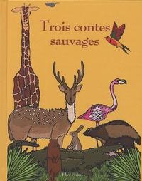 Isabelle Lafonta et Pauline Roy - Trois contes sauvages.