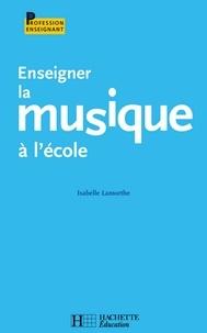 Isabelle Lamorthe - Enseigner la musique à l'école.