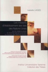 Isabelle Lassée - Les missions d'établissement des faits des Nations Unies sur les violations graves du droit international humanitaire ou massives des droits de l'Homme.