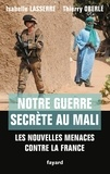 Isabelle Lasserre et Thierry Oberlé - Notre guerre secrète au Mali - Les nouvelles menaces contre la France.