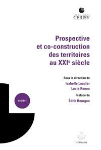 Isabelle Laudier et Lucie Renou - Prospective et co-construction des territoires au XXIe siècle.