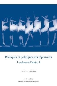 Isabelle Launay - Poétiques et politiques des répertoires - Les danses d'après Tome 1.