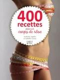 Isabelle Lauras et Nathalie Vogtlin - 400 recettes pour un corps de rêve.