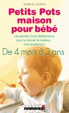 Isabelle Lauras - Petits Pots maison pour bébé - De 4 mois à 3 ans.