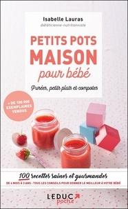 Isabelle Lauras - Petits pots maison pour bébé - Purées, petits plats et compotes.