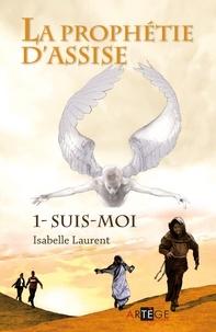 Isabelle Laurent - La prophétie d'Assise - 1 - Suis-moi.