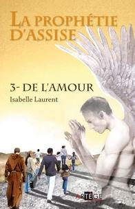 Isabelle Laurent - La prophétie d'assise - 3 - de l'amour.