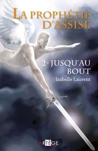 Isabelle Laurent - La prophétie d'Assise Tome 2 : Jusqu'au bout.