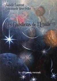 Isabelle Laurent et Emmanuelle Revel-Pellet - Les gardiens de l'étoile.