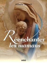 Isabelle Laurent - Réenchanter les mamans.
