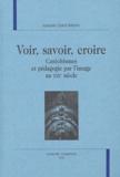 Isabelle Lautman Saint- Martin - Voir, savoir, croire - Catéchismes et pédagogie par l'image au XIXe siècle.
