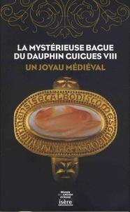 Isabelle Lazier et Justine Santori - La mystérieuse bague du Dauphin Guigues VIII - Un joyau médiéval.