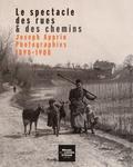 Isabelle Lazier et Jean-Louis Roux - Le spectacle des rues & des chemins - Joseph Apprin, photographies 1890-1908.