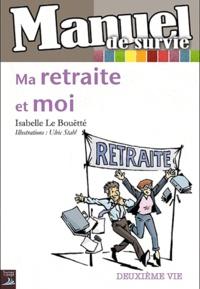 Isabelle Le Bouëtté - Ma retraite et moi.