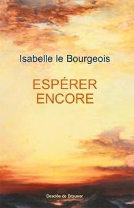 Isabelle Le Bourgeois - Espérer encore.